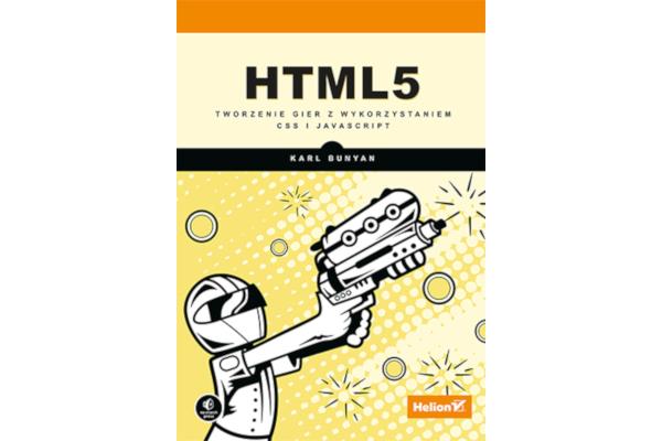 K. Bunyan. HTML5. Tworzenie gier z wykorzystaniem CSS i Javascript