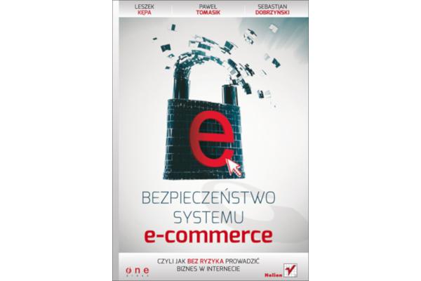 Leszek Kępa, Paweł Tomasik, Sebastian Dobrzyński: Bezpieczeństwo systemu e-commerce, czyli jak bez ryzyka prowadzić biznes w internecie