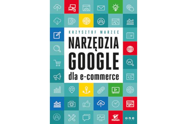Krzysztof Marzec: Narzędzia Google dla e-commerce