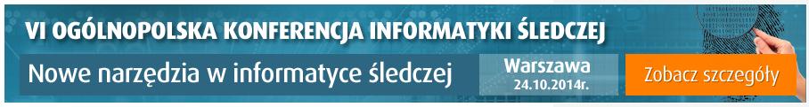 VI Ogólnopolska Konferencja Informatyki Śledczej - Nowe narzędzia w informatyce śledczej
