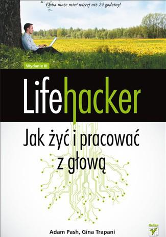 Lifehacker. Jak żyć i pracować z głową
