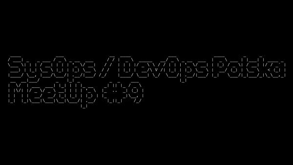 SysOps / DevOps Polska MeetUp #9